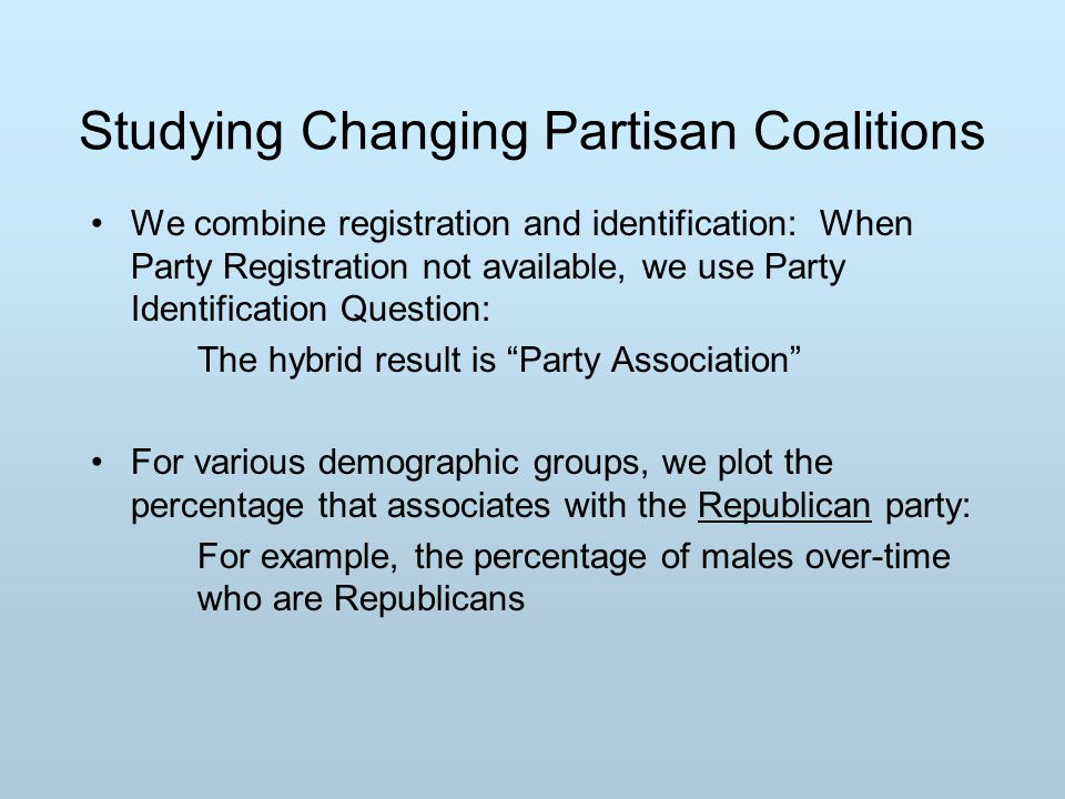 Studying Changing Partisan Coalitions We combine registration and identification: When Party Registration not available, we use Party Identification Question: The hybrid result is Party Association For various demographic groups, we plot the percentage that associates with the Republican party: For example, the percentage of males over-time who are Republicans
