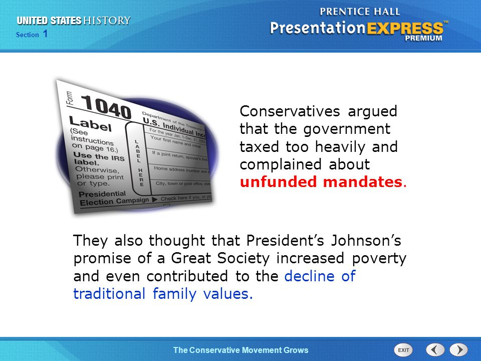 Section 1 The Conservative Movement Grows Conservatives argued that the government taxed too heavily and complained about unfunded mandates.
