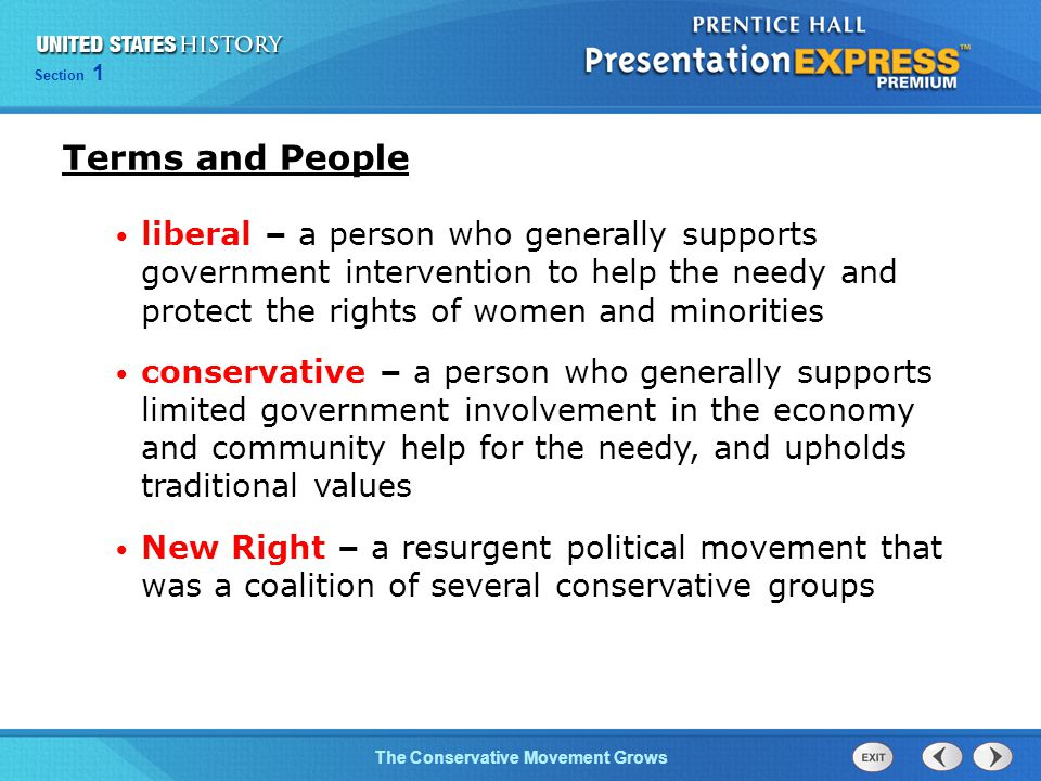 Section 1 The Conservative Movement Grows Terms and People liberal – a person who generally supports government intervention to help the needy and pro