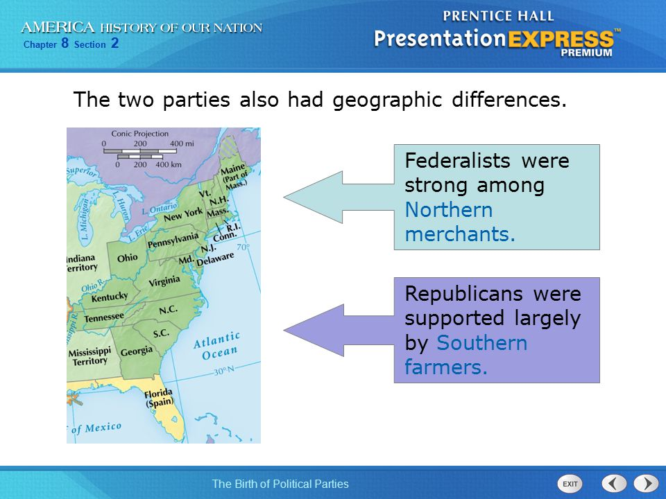 Chapter 8 Section 2 The Birth of Political Parties Federalists were strong among Northern merchants. Republicans were supported largely by Southern fa