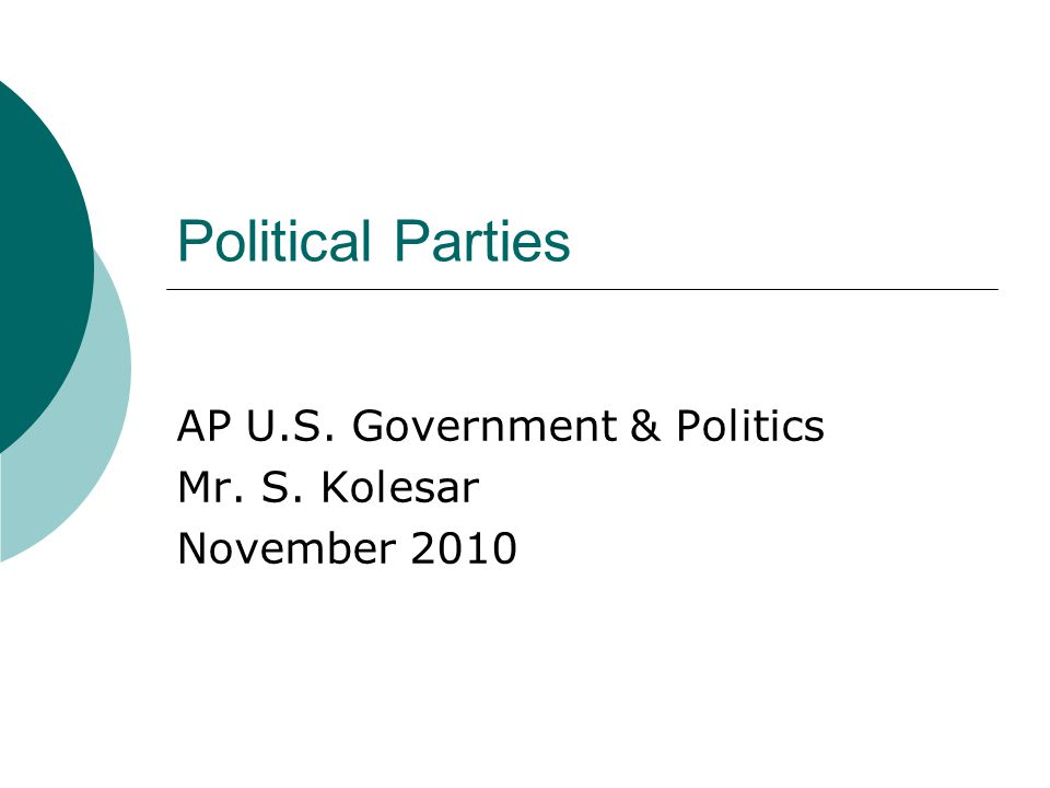 Political Parties AP U.S. Government & Politics Mr. S. Kolesar November 2010