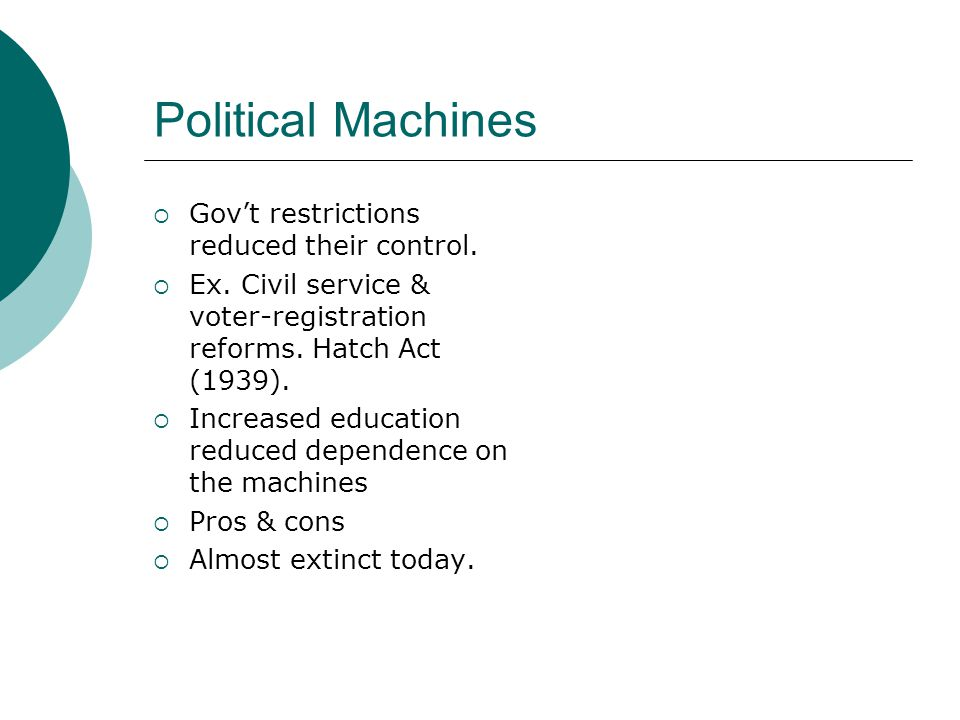 Political Machines  Gov't restrictions reduced their control.