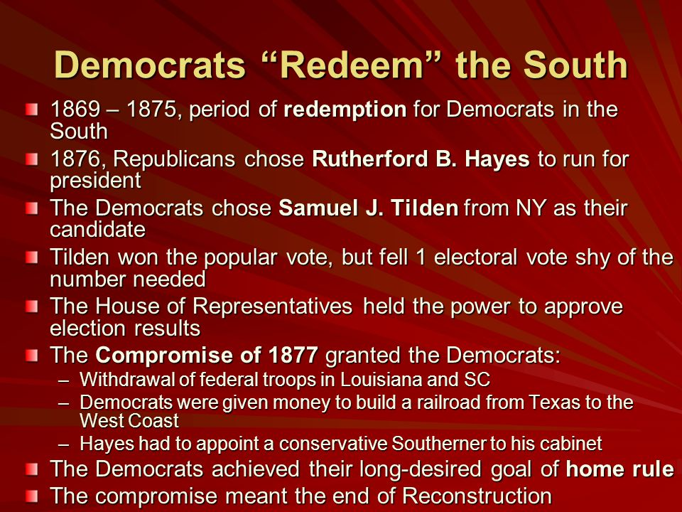 Democrats Redeem the South 1869 – 1875, period of redemption for Democrats in the South 1876, Republicans chose Rutherford B.