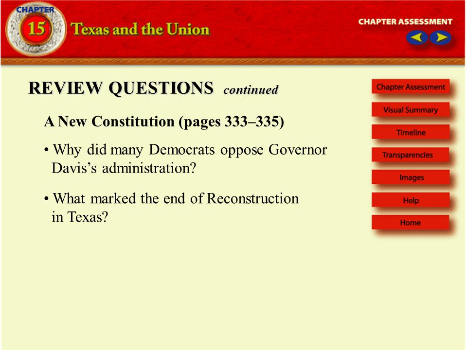 REVIEW QUESTIONS continued A New Constitution (pages 333–335) What marked the end of Reconstruction in Texas.