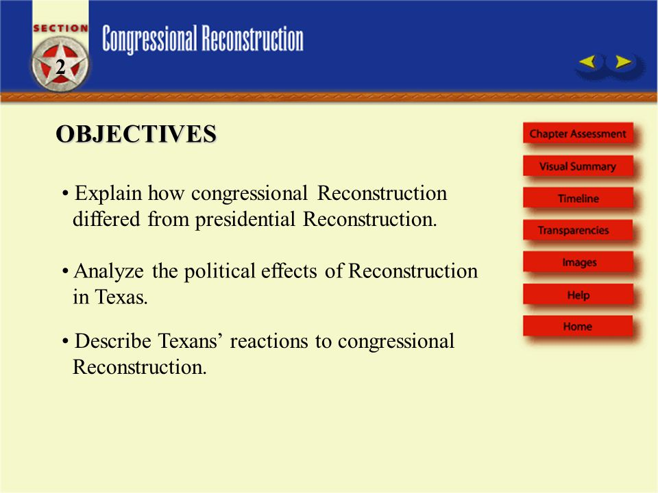 OBJECTIVES Explain how congressional Reconstruction differed from presidential Reconstruction.