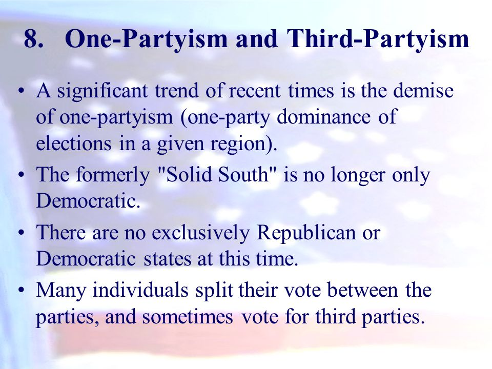 8.One-Partyism and Third-Partyism A significant trend of recent times is the demise of one-partyism (one-party dominance of elections in a given regio
