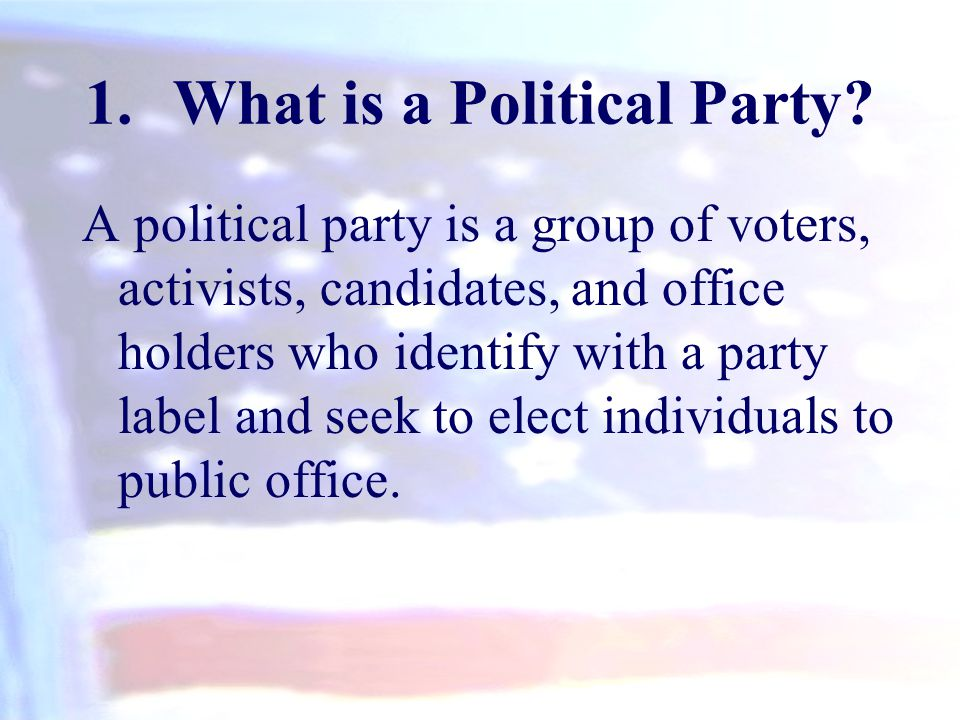 A political party is a group of voters, activists, candidates, and office holders who identify with a party label and seek to elect individuals to pub