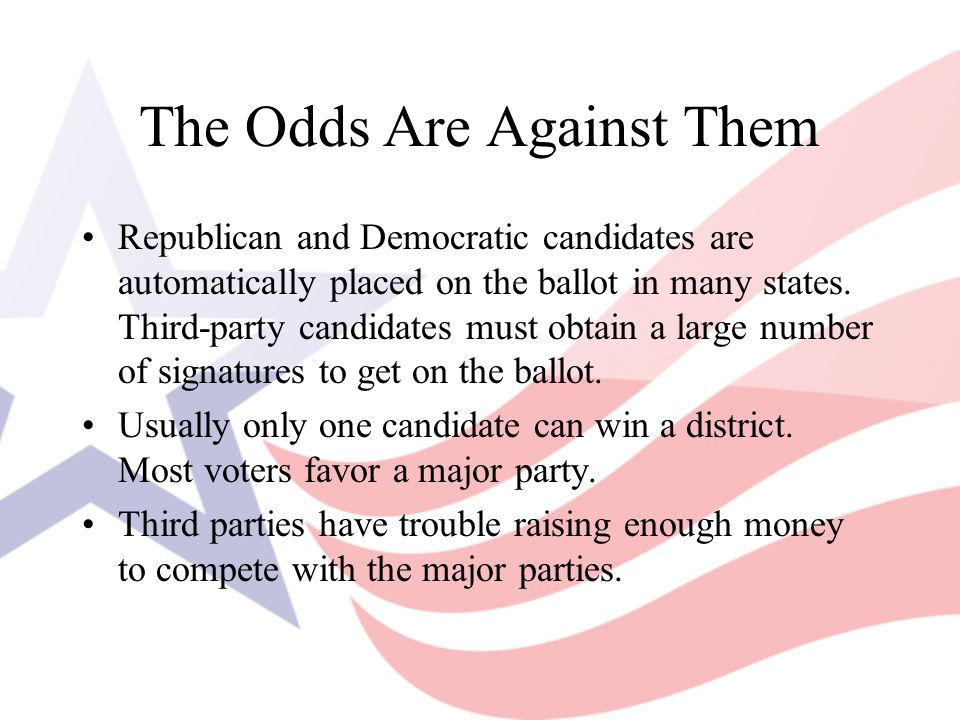 The Odds Are Against Them Republican and Democratic candidates are automatically placed on the ballot in many states. Third-party candidates must obta