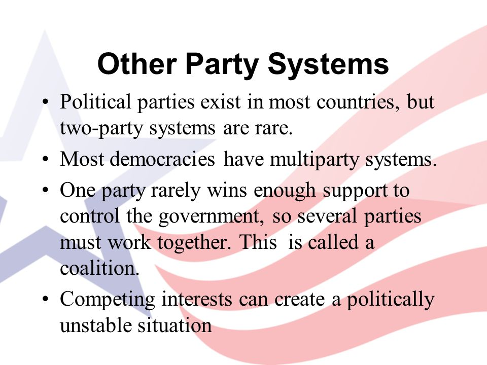 Other Party Systems Political parties exist in most countries, but two-party systems are rare. Most democracies have multiparty systems. One party rar