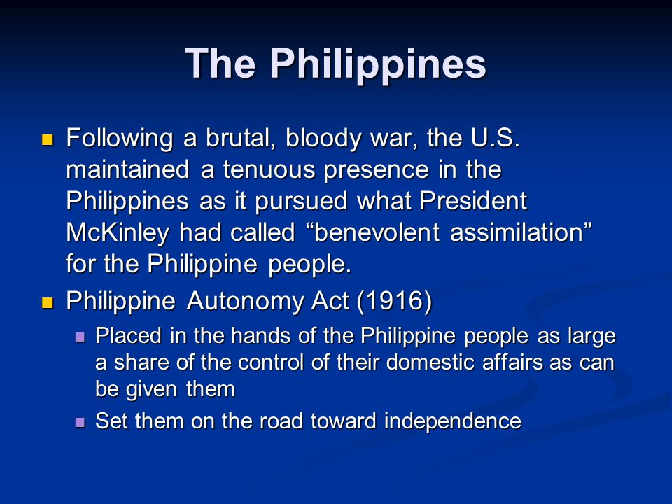 The Philippines Following a brutal, bloody war, the U.S.