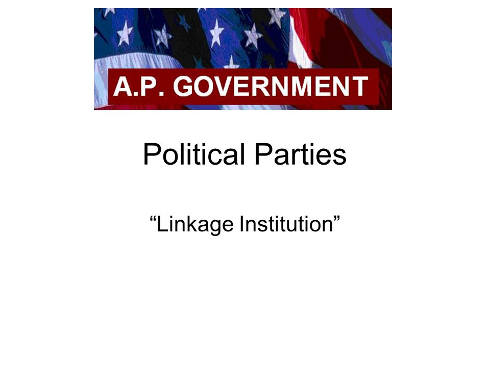 "Political Parties ""Linkage Institution"""