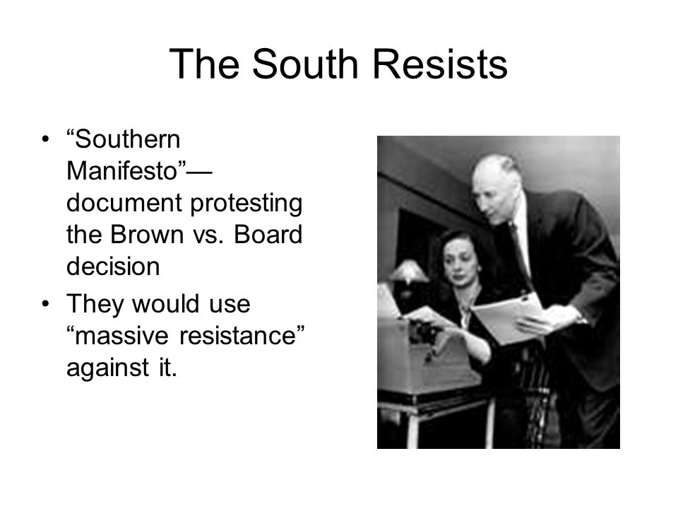 """The South Resists """"Southern Manifesto""""— document protesting the Brown vs. Board decision They would use """"massive resistance"""" against it."""