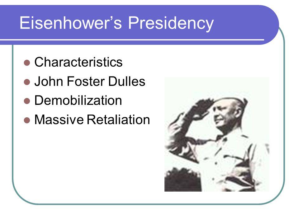 Eisenhower's Presidency Characteristics John Foster Dulles Demobilization Massive Retaliation