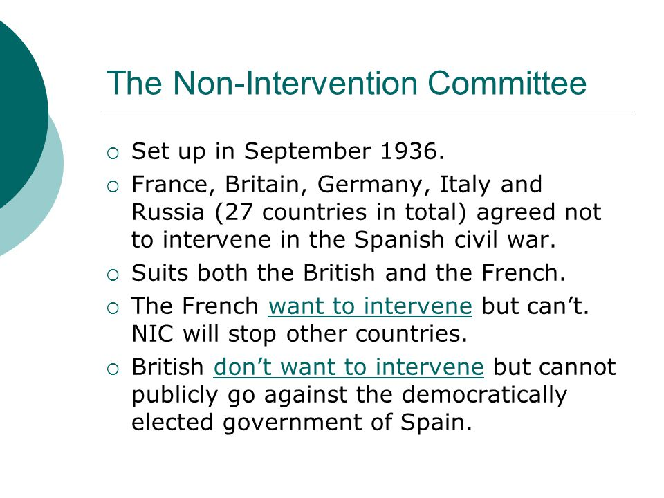 The Non-Intervention Committee  Set up in September 1936.  France, Britain, Germany, Italy and Russia (27 countries in total) agreed not to interven