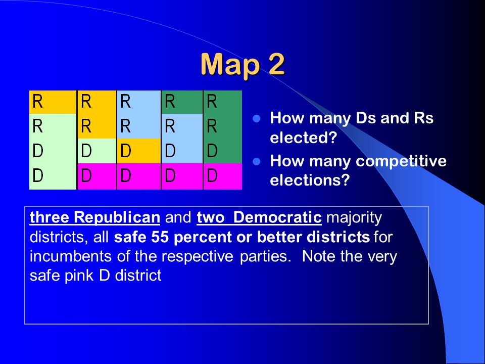 Map 2 How many Ds and Rs elected. How many competitive elections.