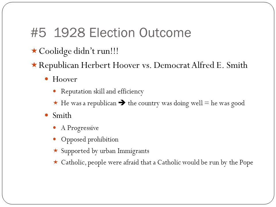 #5 1928 Election Outcome  Coolidge didn't run!!.  Republican Herbert Hoover vs.
