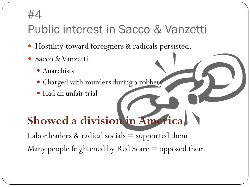 #4 Public interest in Sacco & Vanzetti Hostility toward foreigners & radicals persisted.