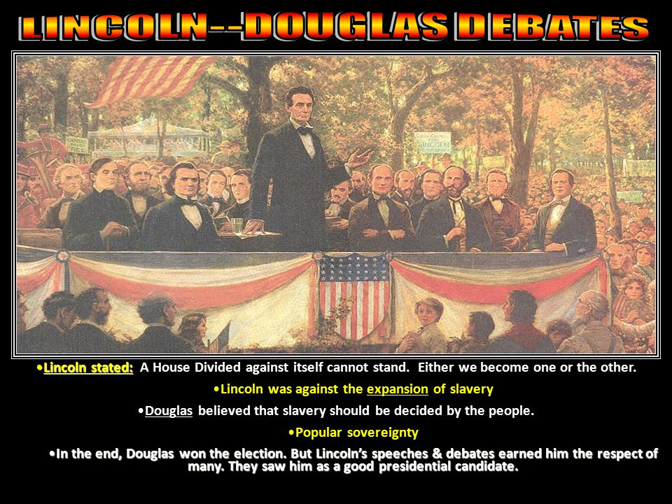 Republican Abraham Lincoln and Democrat Stephen Douglas ran against each other for the U.S. Senate in Illinois in 1858. The debates were followed by t