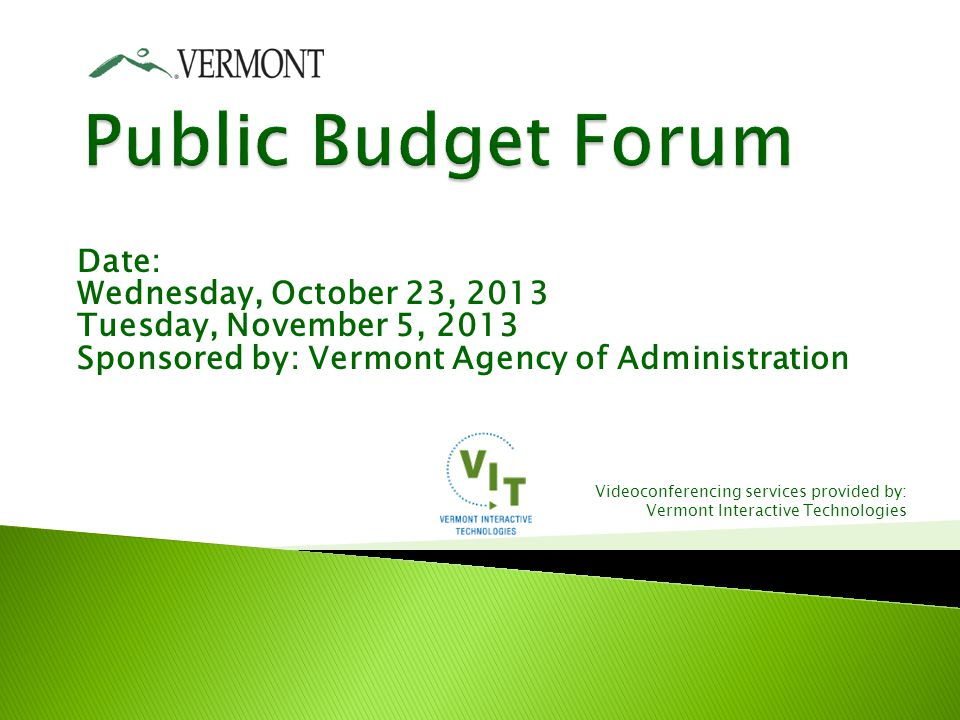 Date: Wednesday, October 23, 2013 Tuesday, November 5, 2013 Sponsored by: Vermont Agency of Administration Videoconferencing services provided by: Vermont Interactive Technologies