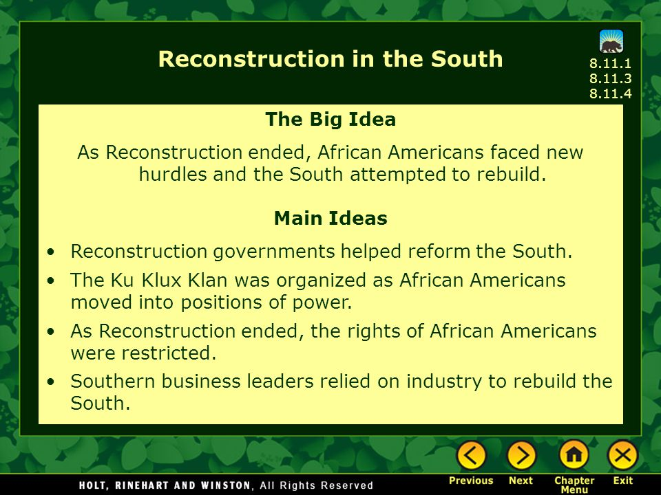 8.11.1 8.11.3 8.11.4 Reconstruction in the South The Big Idea As Reconstruction ended, African Americans faced new hurdles and the South attempted to rebuild.