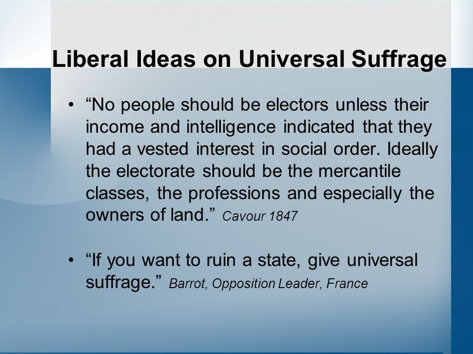 "Liberal Ideas on Universal Suffrage ""No people should be electors unless their income and intelligence indicated that they had a vested interest in so"