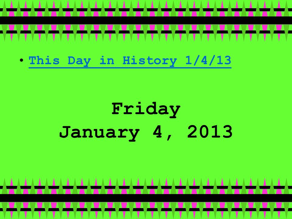 Friday January 4, 2013 This Day in History 1/4/13