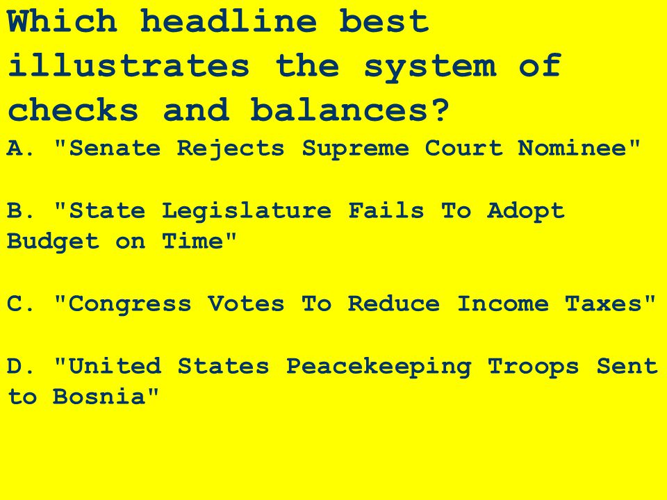 Which headline best illustrates the system of checks and balances? A.