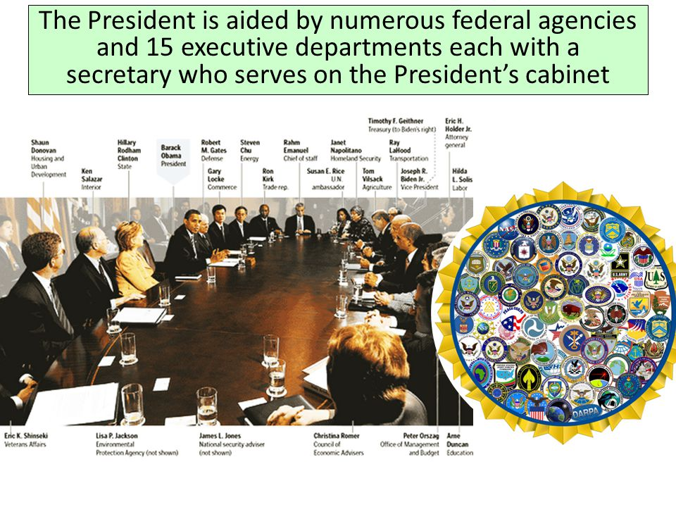 The President is aided by numerous federal agencies and 15 executive departments each with a secretary who serves on the President's cabinet
