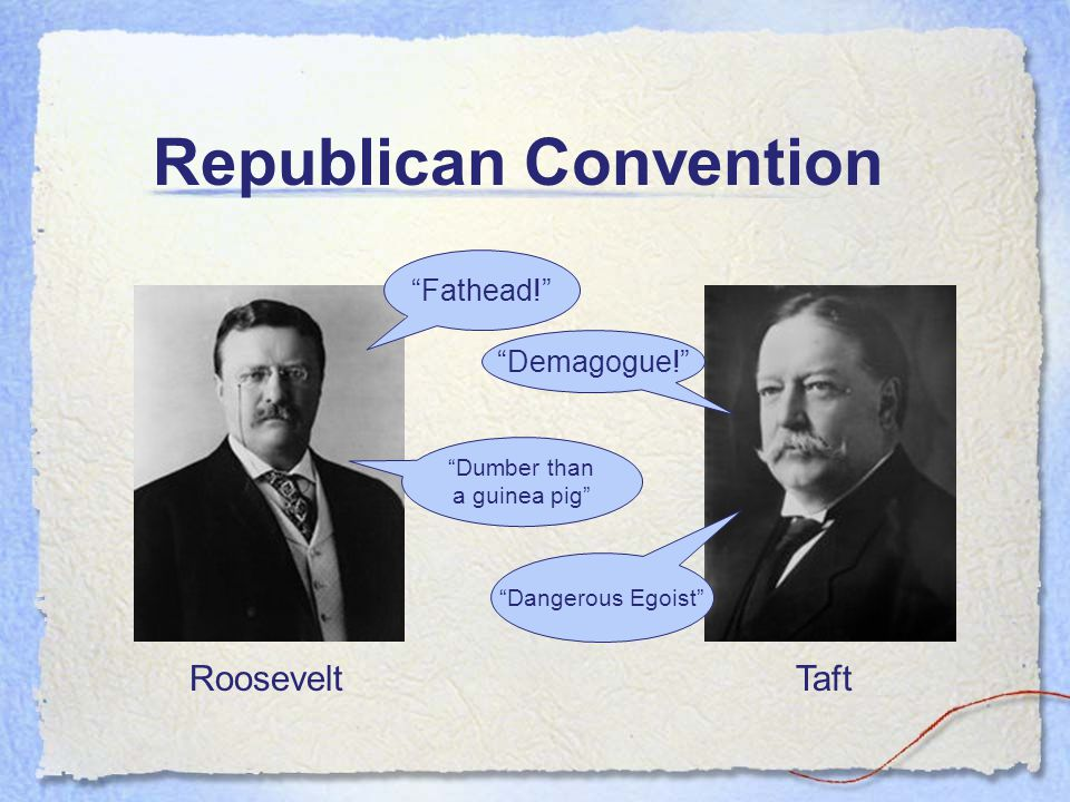 Republican Convention RooseveltTaft Fathead! Dumber than a guinea pig Demagogue! Dangerous Egoist