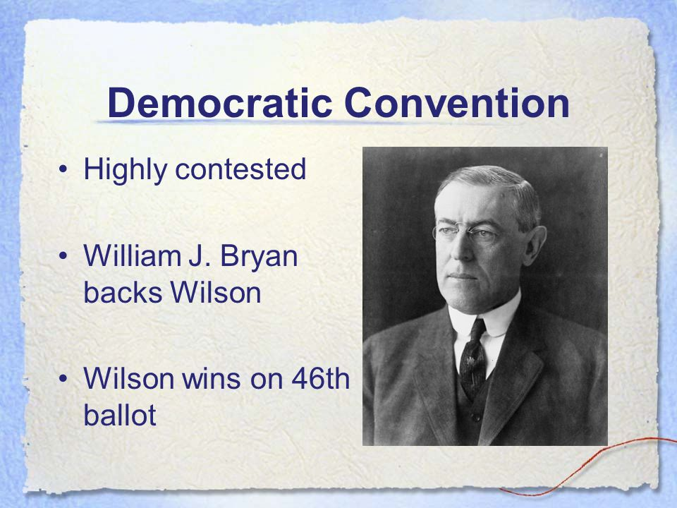 Democratic Convention Highly contested William J. Bryan backs Wilson Wilson wins on 46th ballot