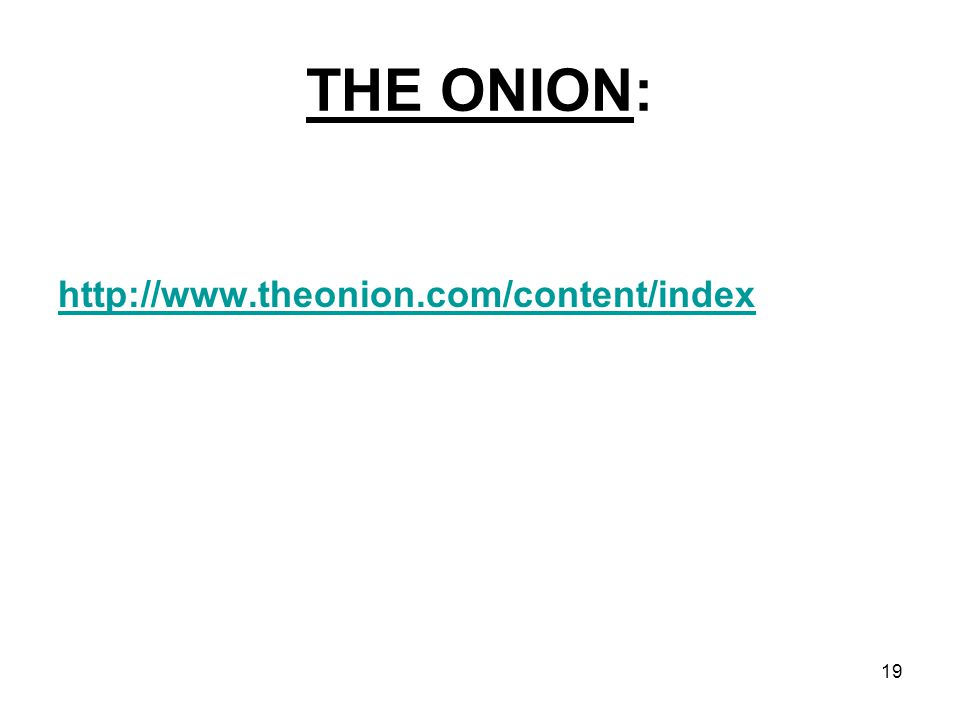 THE ONION: http://www.theonion.com/content/index 19
