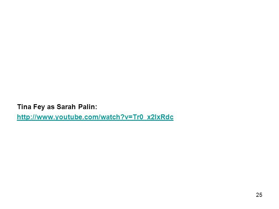 Tina Fey as Sarah Palin: http://www.youtube.com/watch v=Tr0_x2lxRdc 25
