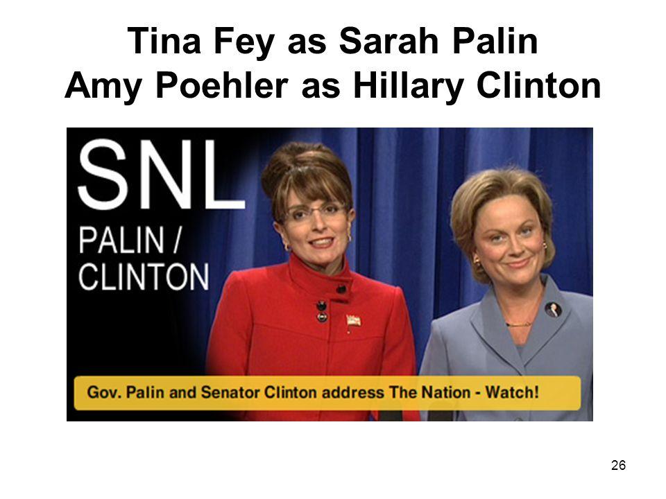 Tina Fey as Sarah Palin Amy Poehler as Hillary Clinton 26