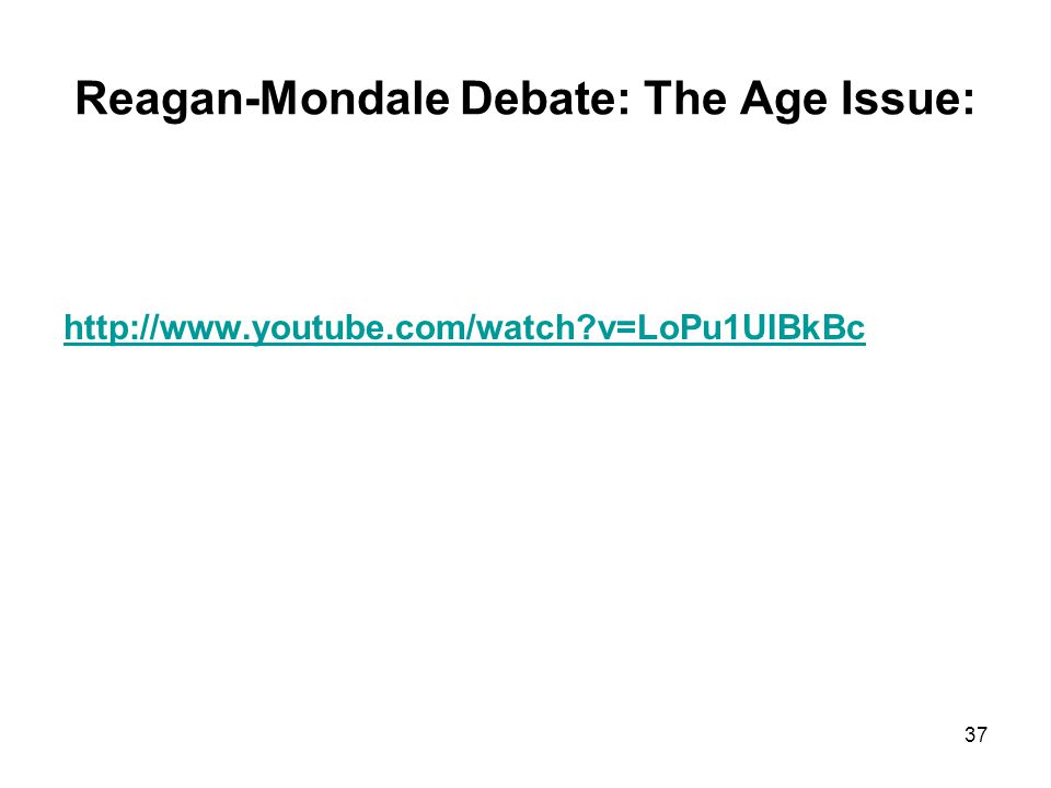 Reagan-Mondale Debate: The Age Issue: http://www.youtube.com/watch v=LoPu1UIBkBc 37
