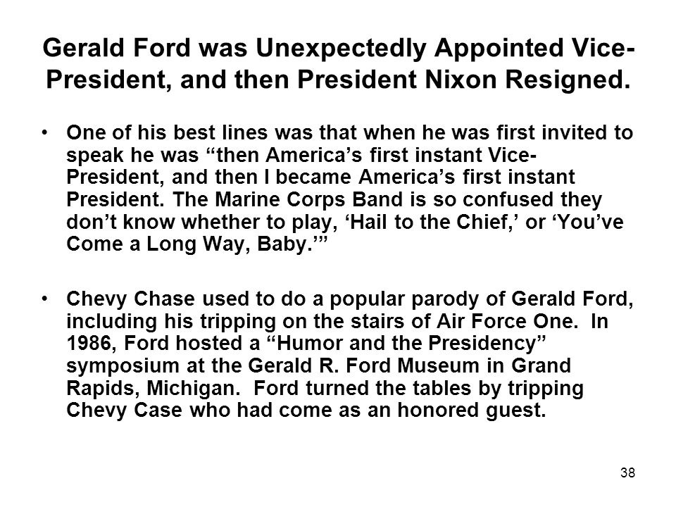 Gerald Ford was Unexpectedly Appointed Vice- President, and then President Nixon Resigned.