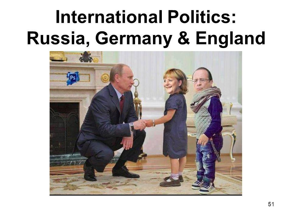 International Politics: Russia, Germany & England 51