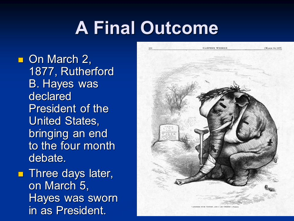 14 A Final Outcome On March 2, 1877, Rutherford B.