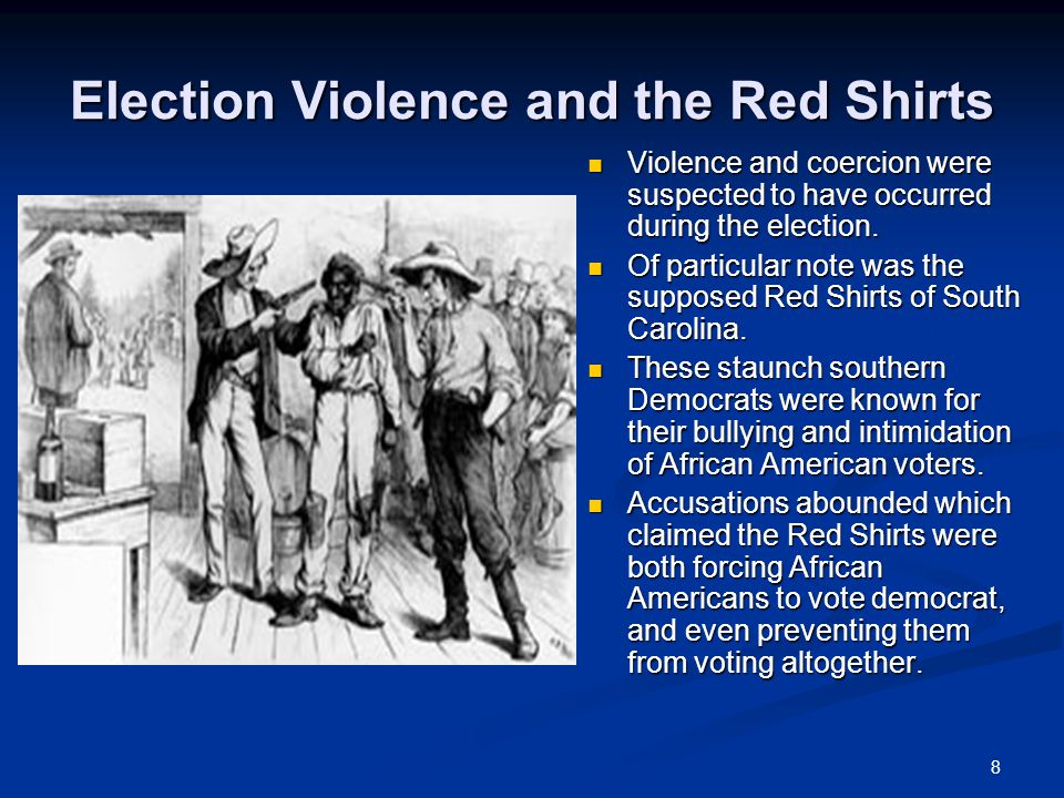 8 Election Violence and the Red Shirts Violence and coercion were suspected to have occurred during the election.