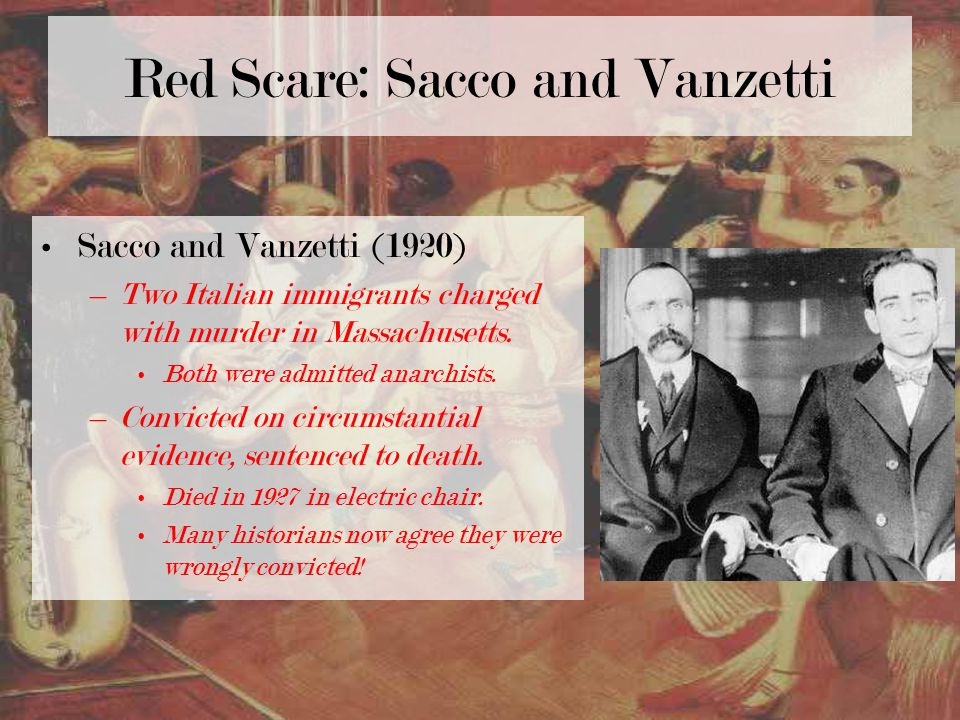 Red Scare: Sacco and Vanzetti Sacco and Vanzetti (1920) –Two Italian immigrants charged with murder in Massachusetts.