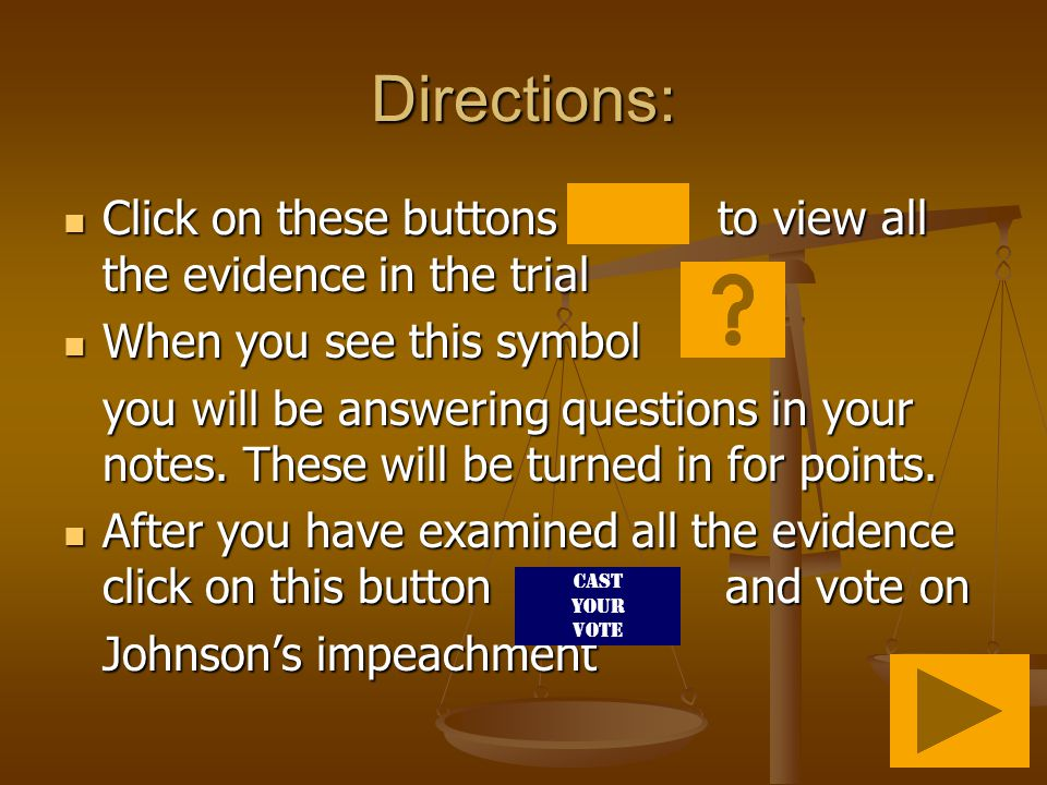 Directions: Click on these buttons to view all the evidence in the trial Click on these buttons to view all the evidence in the trial When you see this symbol When you see this symbol you will be answering questions in your notes.