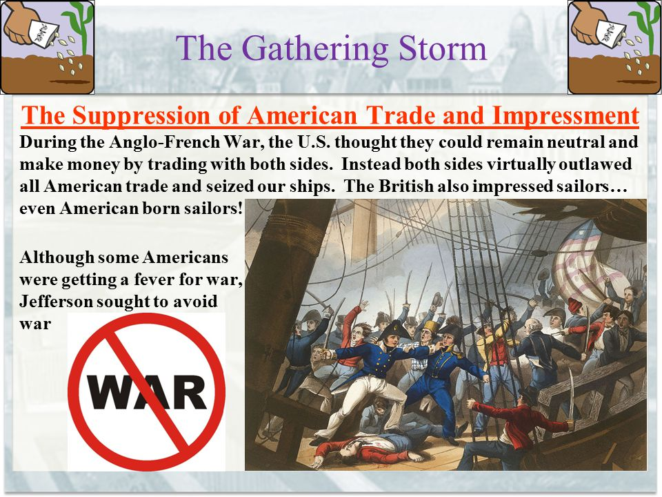 The Gathering Storm The Suppression of American Trade and Impressment During the Anglo-French War, the U.S. thought they could remain neutral and make