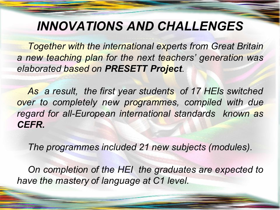INNOVATIONS AND CHALLENGES Together with the international experts from Great Britain a new teaching plan for the next teachers' generation was elabor