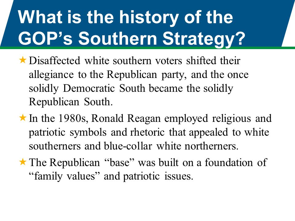 What is the history of the GOP's Southern Strategy?  Disaffected white southern voters shifted their allegiance to the Republican party, and the once