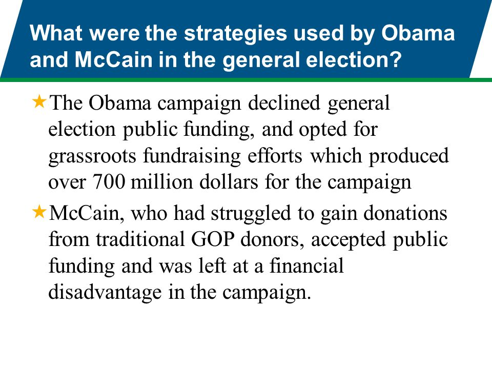 What were the strategies used by Obama and McCain in the general election?  The Obama campaign declined general election public funding, and opted fo