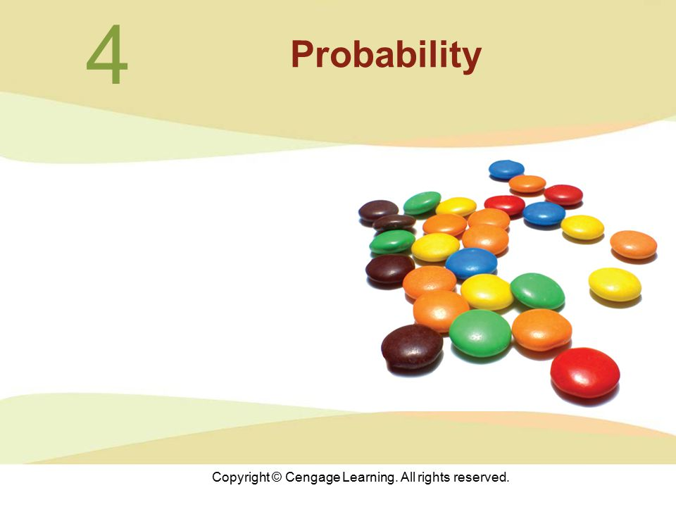 Copyright © Cengage Learning. All rights reserved. 4 Probability