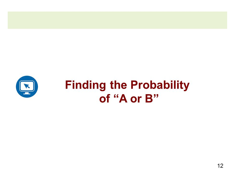 12 Finding the Probability of A or B