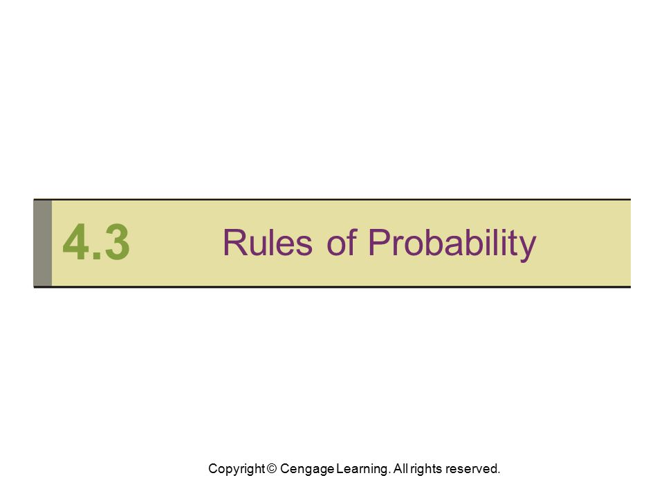 Copyright © Cengage Learning. All rights reserved. 4.3 Rules of Probability