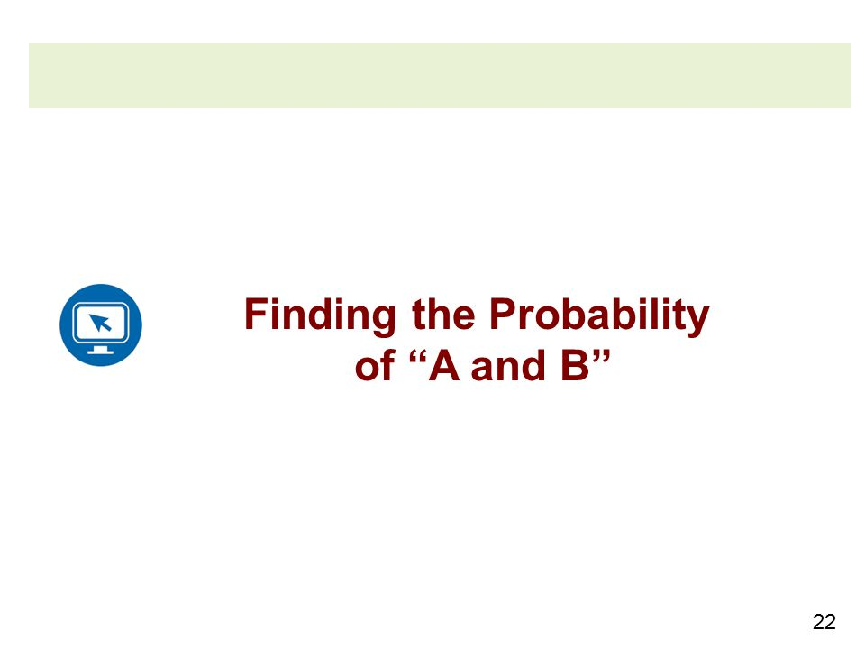 22 Finding the Probability of A and B