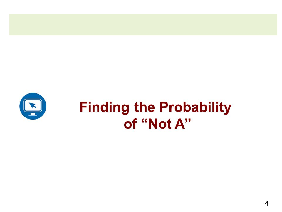4 Finding the Probability of Not A