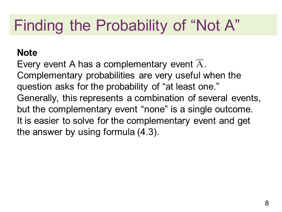 8 Finding the Probability of Not A Note Every event A has a complementary event.